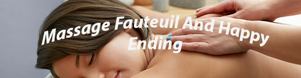 Massage Fauteuil And Happy Ending -